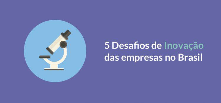 5 Principais desafios da Inovação no Brasil